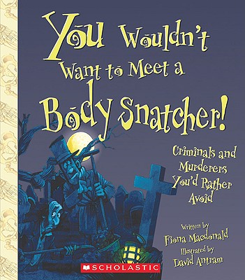 You Wouldn't Want to Meet a Body Snatcher! By MacDonald, Fiona/ Antram, David (ILT)