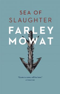 Sea of Slaughter By Mowat, Farley